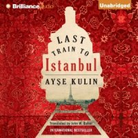 Last Train To Istanbul by Ayse Kulin--Audiobook Review